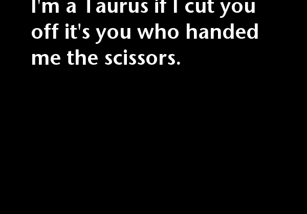 Im a Taurus if I cut you off its you who handed #Taurus explore…