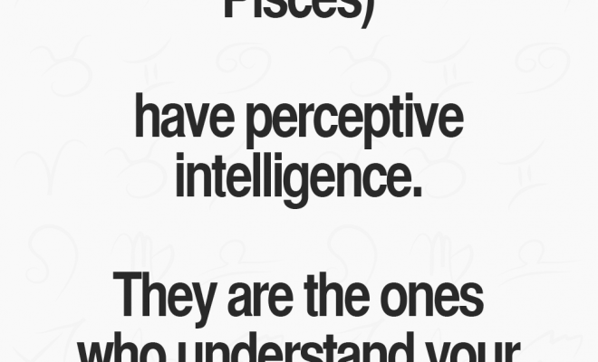 Water Signs(Cancer Zodiac Sign, Scorpio, Pisces) have perceptive intelligence