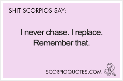 Scorpio remember that!