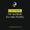 Shit Scorpios Say #017: Caution: I'm allergic to fake people. | Scorpio Quotes