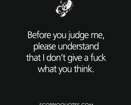 #scorpio Before you judge me, please understand that I don't give a fuck what…