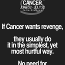 "Fun facts about your sign here: ""If Cancer wants revenge, they usually do it…"