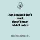 Just because I don't react, doesn't mean I didn't notice #scorpio