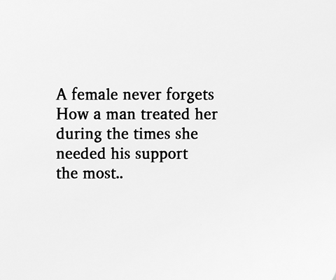 A Female Never Forgets How A Man Treated Her During The Times
