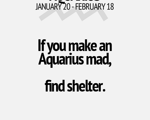 It's such a good thing that an Aquarius does not get mad very often.…