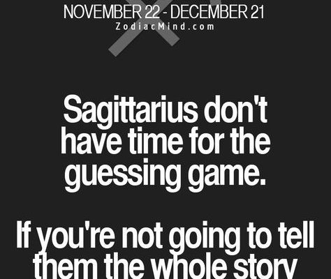 Sagittarius. Exactly! I do not have time for guessing games