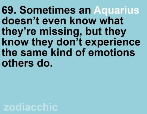 69. Sometimes an Aquarius doesnt even know what they're missing, but they know they…