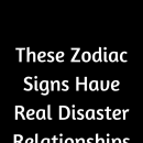 These Zodiac Signs Have Real Disaster Relationships – Believe Catalog #ZodiacSigns #Astrology #horoscopes #zodiaco…