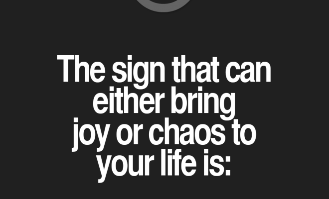The sign that can either bring joy or chaos to your life is: Aquarius.…