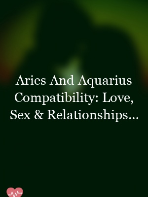 When it comes to matters of the heart, Aries and Aquarius have the power…