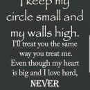 'I keep my circle small and my walls high. I treat you the same…