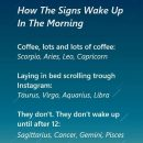 Some Signs are Addicted to Coffee or Horoscope Posts on Instagram :). Funny but…