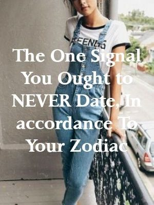 The One Signal You Ought to NEVER Date, In accordance To Your Zodiac by spotpets.gq