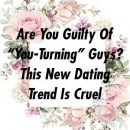 "Are You Guilty Of ""You-Turning"" Guys? This New Dating Trend Is Cruel by frontrelation.xyz"