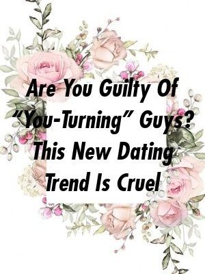 """Are You Guilty Of """"You-Turning"""" Guys? This New Dating Trend Is Cruel by frontrelation.xyz"""