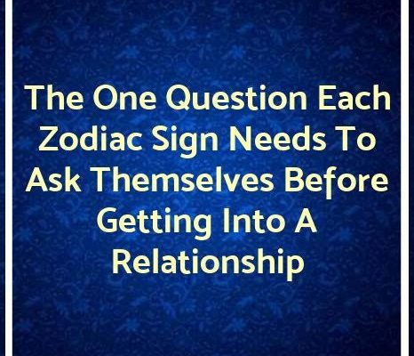 The One Question Each Zodiac Sign Needs To Ask Themselves Before Getting Into A Relationship