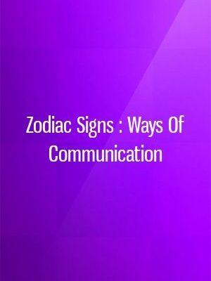 Zodiac Signs : Ways Of Communication