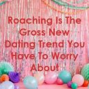 Roaching Is The Gross New Dating Trend You Have To Worry About by metarelation.xyz