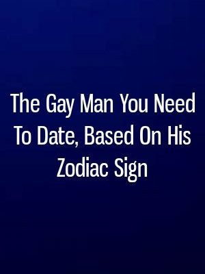 The Gay Man You Need To Date, Based On His Zodiac Sign #zodiac #leo…