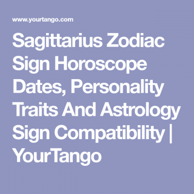 Sagittarius Zodiac Sign Horoscope Dates, Personality Traits And Astrology Sign Compatibility | YourTango