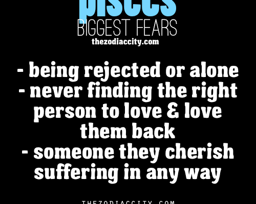 Pisces Biggest Fears: Being rejected or alone; Never finding the right person to love…
