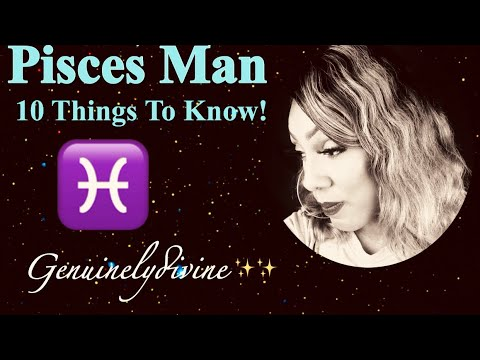 Pisces Man 10 Things To Know!!