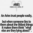 Aries will never show their disrespect or untrust when someone