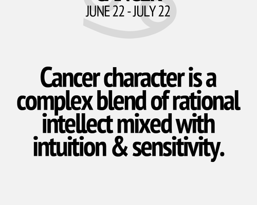 Cancer character is a complex blend of rational intelligence with intuition & sensitivity