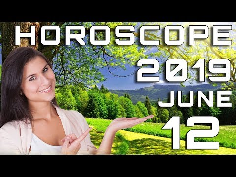 Today's Daily Horoscope June 12, 2019 Each Zodiac Signs