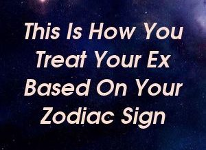 This Is How You Treat Your Ex Based On Your Zodiac Sign