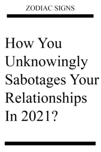 How You Unknowingly Sabotages Your Relationships In 2021?