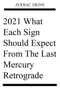 2021 What Each Sign Should Expect From The Last Mercury Retrograde