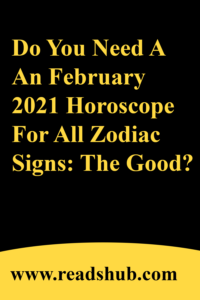 Do You Need A An February 2021 Horoscope For All Zodiac Signs: The Good?