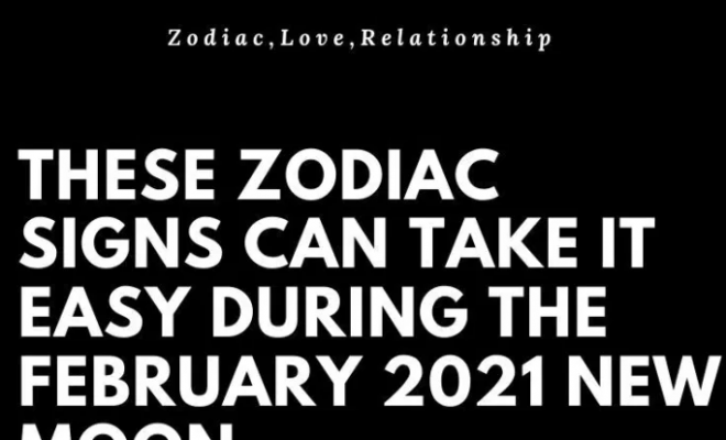 These Zodiac Signs Can Take It Easy During The February 2021 New Moon
