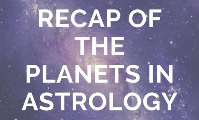 Recap of the Planets in Astrology (Natal, Transit, Composite, & Progressed)